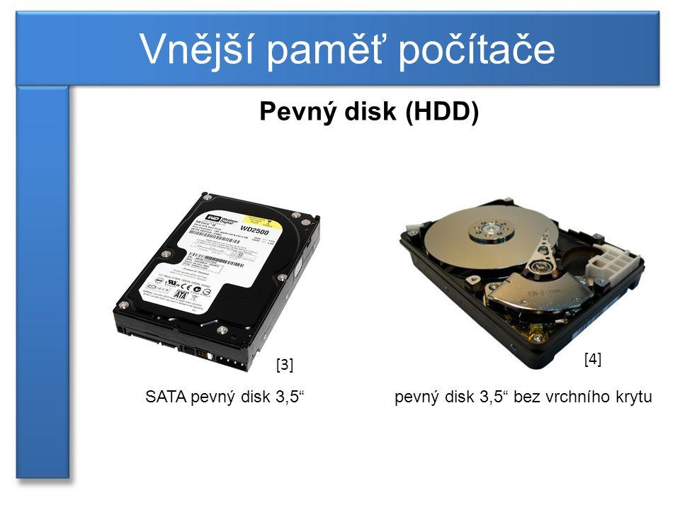 Vnější paměť počítače Pevný disk (HDD) [4] [3] SATA pevný disk 3,5